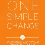 One Simple Change: Surprisingly Easy Ways to Transform Your Life + Giveaway