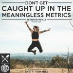 Between Meals Podcast. Episode 04: Celebrating Non-Scale Victories // Don't Caught Up in Meaningless Metrics