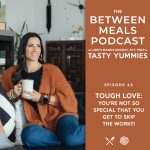 Between Meals Podcast. Episode 43: TOUGH LOVE: You're Not So Special That You Get to Skip the Work!!!