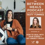 Between Meals Podcast. Episode 51: How to Deal with Your Stress + Get Anxiety Proof