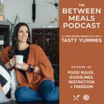 Between Meals Podcast. Episode 32: Food Rules, Guidelines, Restriction and Freedom