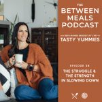 Between Meals Podcast. Episode 39: The Struggle and The Strength in Slowing Down