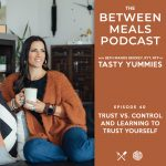 Between Meals Podcast. Episode 40: Trust vs. Control and Learning How to Trust Yourself
