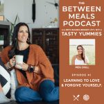 Between Meals Podcast. Episode 41: Learning to Love and Forgive Yourself