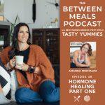 Between Meals Podcast. Episode 46: Hormone Healing Part 1 with Amanda Montalvo