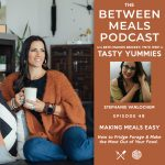 Between Meals Podcast. Episode 48: Making Meals Easy – How to Fridge Forage and Make the Most of Your Food