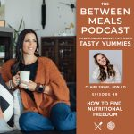 Between Meals Podcast. Episode 49: How To Find Nutritional Freedom