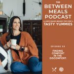 Between Meals Podcast. Episode 53: Finding Comfort in the Discomfort