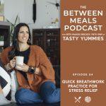 Between Meals Podcast. Episode 54: Quick Breathwork Practice for Stress Relief