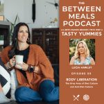 Between Meals Podcast. Episode 55: Body Liberation: The Grey Area of Diet Culture and Anti-Diet Culture