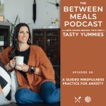Between Meals Podcast. Episode 56: A Guided Mindfulness Practice for Anxiety