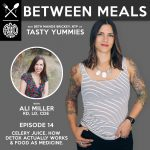 Between Meals Podcast. Episode 14: Celery Juice, How Detox Actually Works & Food as Medicine