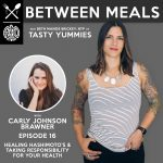 Between Meals Podcast. Episode 16: Healing Hashimoto's and Taking Responsibility for Your Health
