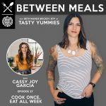 Between Meals Podcast. Episode 27: Cook Once, Eat All Week. Master Your Meal Prep with Cassy Joy Garcia