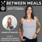 Between Meals Podcast. Episode 24: Healing with Food and Eating What You Love with Danielle Walker