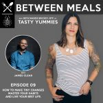 Between Meals Podcast. Episode 09: How to Make Tiny Changes, Master Your Habits and Live Your Best Life