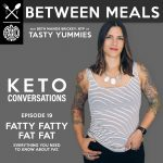 Between Meals Podcast. Episode 19: Fatty Fatty Fat Fat