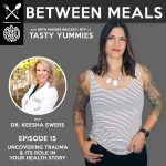Between Meals Podcast. Episode 15: Uncovering Trauma and Its Role in Your Health Story