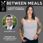 Between Meals Podcast. Episode 06: The Science of Sleep and How to Fix It.