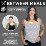 Between Meals Podcast. Episode 29: Regenerative Agriculture and Glyphosate.