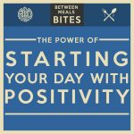 Between Meals Podcast. Episode 13: The Power of Starting Your Day with Positivity